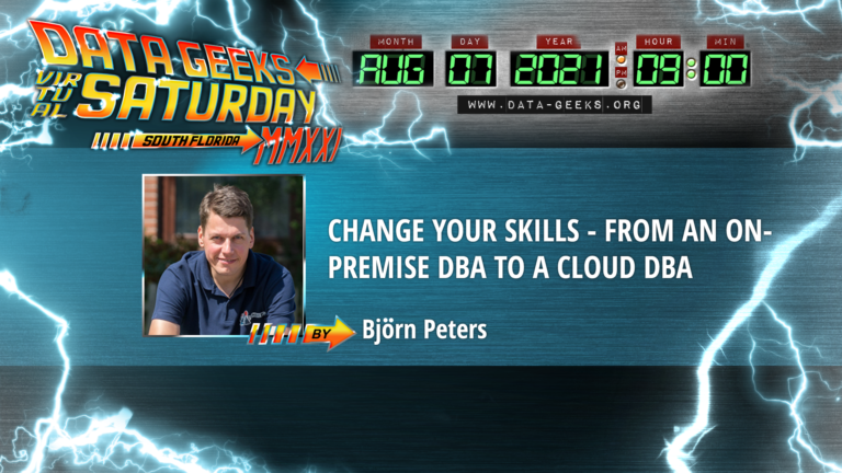 Data Geeks Saturday - South Florida - Bjoern Peters - Change your skills - from an onpremise DBA to a cloud DBA